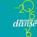 Saison 2015-2016 – La Maison de la Danse de Lyon