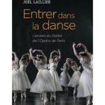[Livre] Entrer dans la danse, l'envers du Ballet de l'Opéra de Paris de Joël Laillier