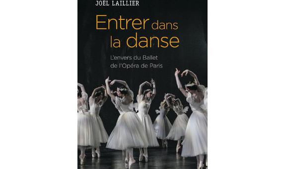 Livre Entrer Dans La Danse L Envers Du Ballet De L Opera De Paris De Joel Laillier Danses Avec La Plume L Actualite De La Danse