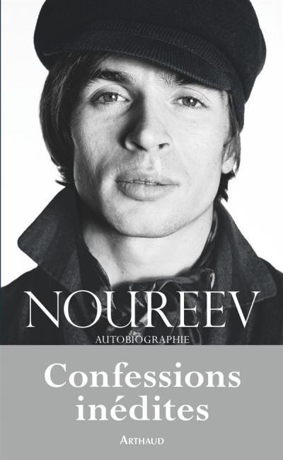 Noureev - Confessions inédites de Rudolf Noureev